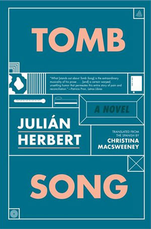 TOMB SONG, a novel by Julián Herbert, reviewed by Katharine Coldiron