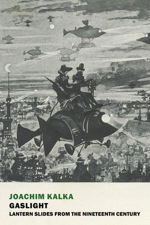 GASLIGHT: Lantern Slides from the Nineteenth Century, essays by Joachim Kalka, reviewed by Katharine Coldiron