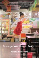 STRANGE WEATHER IN TOKYO, a novel by Hiromi Kawakami, reviewed by August Thompson