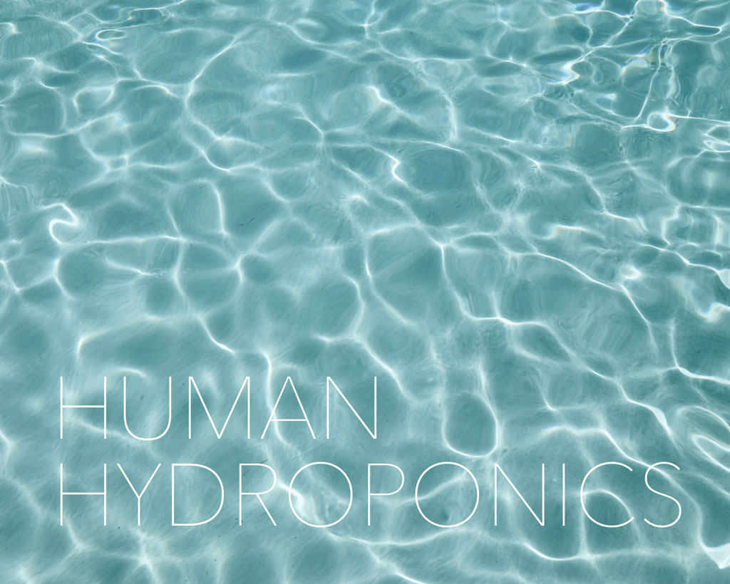 HUMAN HYDROPONICS by Isabel Theodore