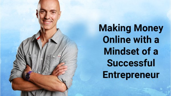 Making Money Online with a Mindset of a Successful Entrepreneur