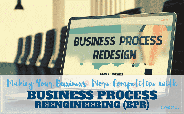 Business process reengineering all you need to know making your business more competitive with business process reengineering bpr fandeluxe Gallery