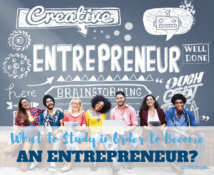 What To Study In Order To Become An Entrepreneur?
