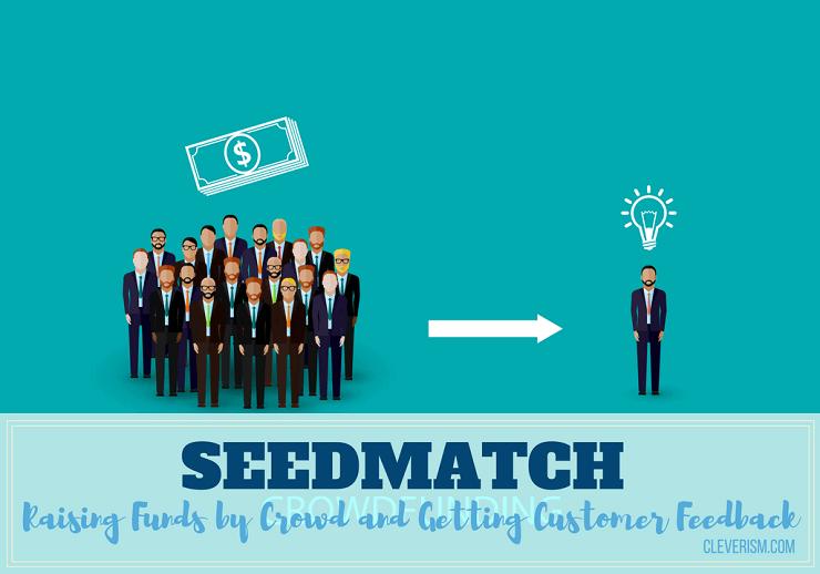 SEEDMATCH | Raising Funds by Crowd and Getting Customer Feedback