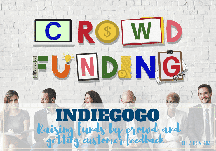 INDIEGOGO | Raising Funds by Crowd and Getting Customer Feedback