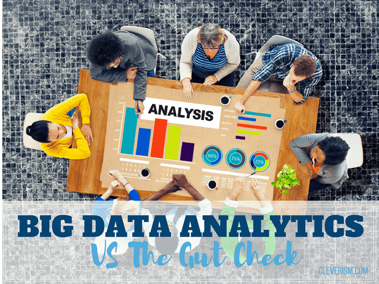 Big Data Analytics Versus the Gut Check