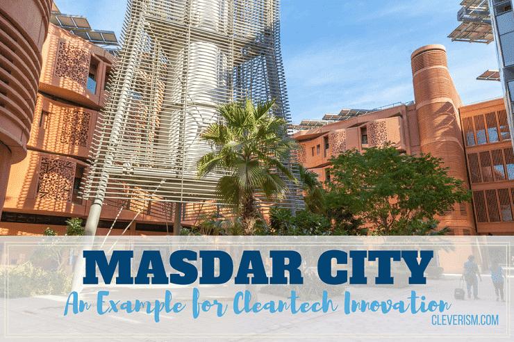 Masdar City An Example For Cleantech Innovation