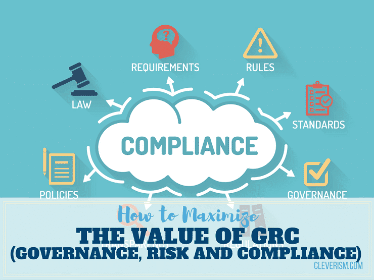 how to maximize the value of grc governance risk and compliance