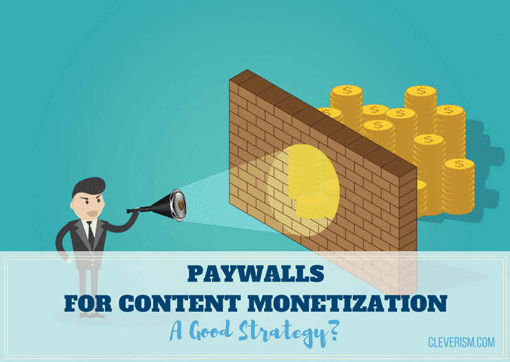 Paywalls for Content Monetization: A Good Strategy?