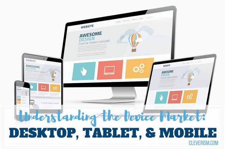 183 - Understanding the Device Market Desktop, Tablet, and Mobile