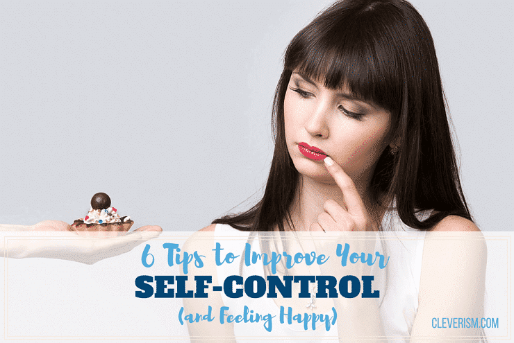 6 Tips to Improve Your Self-Control (and Feeling Happy)
