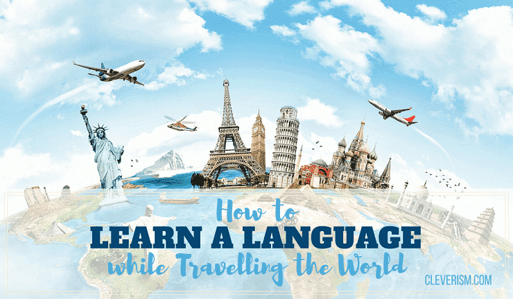 How to Learn a Language while Travelling the World