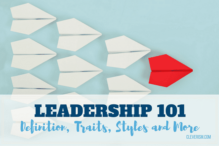 Leadership 101: Definition, Traits, Styles and More