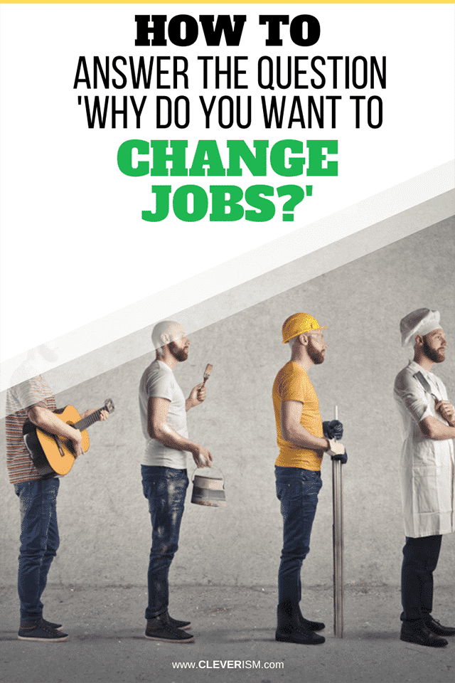 How to Answer the Question 'Why do you want to change jobs?'