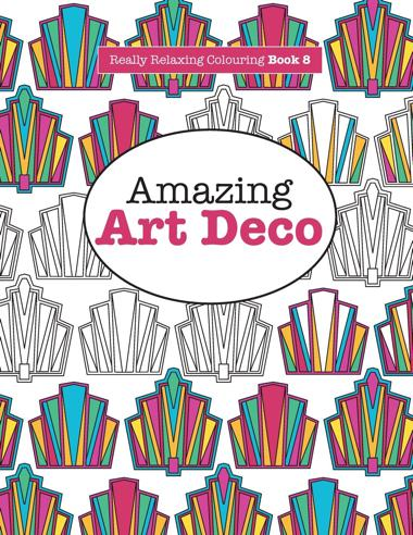 Really RELAXING Colouring Book 8: Amazing Art Deco (Really RELAXING Colouring Books)