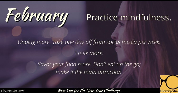 February's goal: Practice mindfulness. (New You for the New Year Challenge from Cleverpedia)