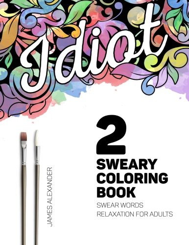 Sweary Coloring Book A Beautiful Adult With Relaxing Swear Words To Calm Your Tits