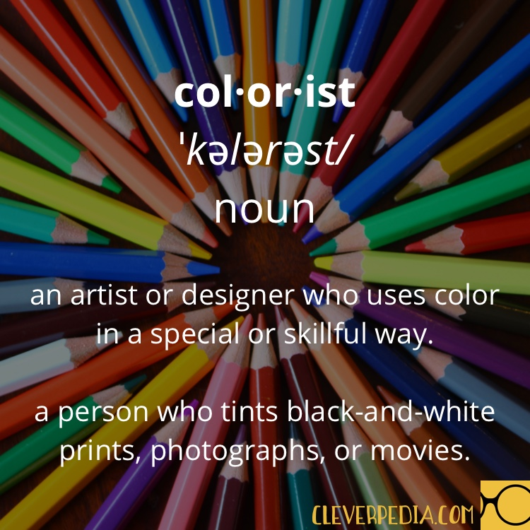 col·or·ist :: ˈkələrəst/ :: noun: An artist or designer who uses color in a special or skillful way.