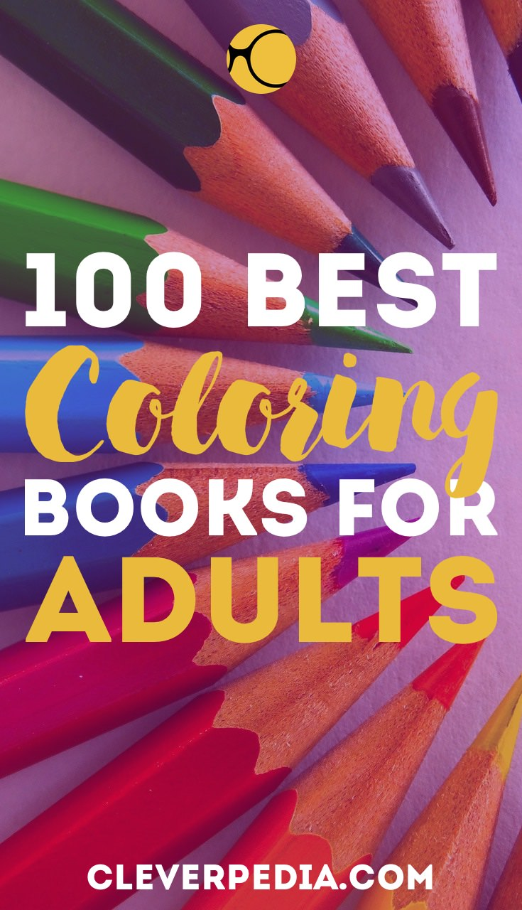 There's so much more to coloring book therapy than just staying inside the lines. These are the 100 best coloring books for adults!