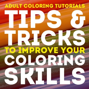 Adult Coloring Tutorials: Tips & Tricks to Improve Your Coloring Skills