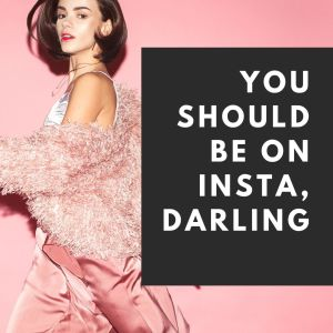 You should be on Insta, darling.