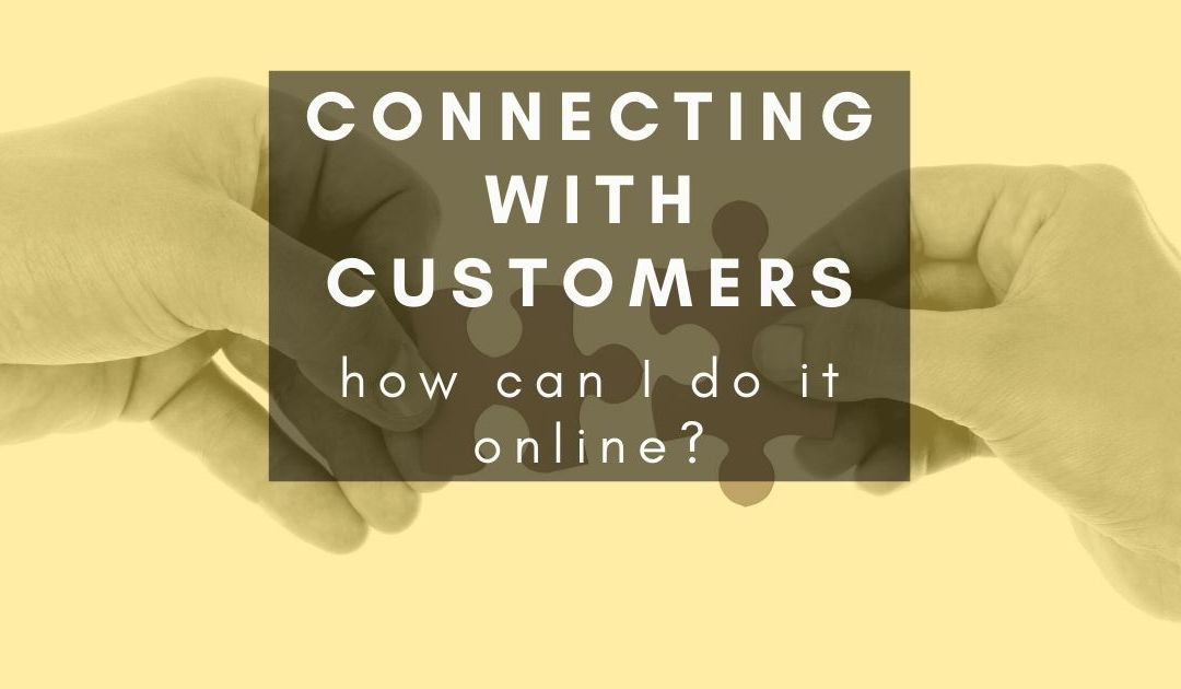 Connecting with customers. How can I do it?