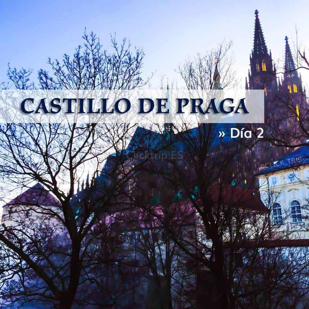 Que visitar ver hacer y como llegar Castillo de Praga en 4 dias en Navidad Republica Checa ClickTrip