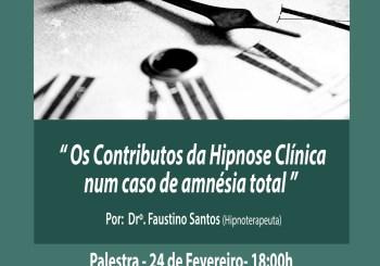 """Palestra dia 24 de Fevereiro- """" Os Contributos da Hipnose Clínica num caso de Amnésia Total"""" Por: Drº Faustino Santos (Hipnoterapeuta)"""