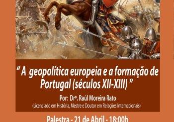 """Palestra dia 21 de Abril – """" A  geopolítica europeia e a formação de Portugal (séculos XII-XIII) """"  Por: Drº Raúl Moreira Rato"""