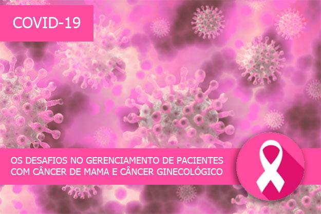 COVID-19 e o desafio no gerenciamento de pacientes com câncer de mama e câncer ginecológico