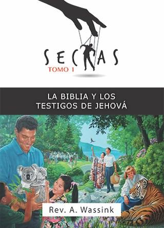 Sectas Tomo. 1: La Biblia y los Testigos de Jehová
