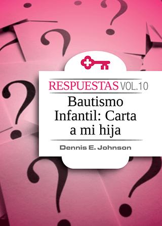 Respuestas, Vol. 10: Bautismo Infantil: Carta a mi hija