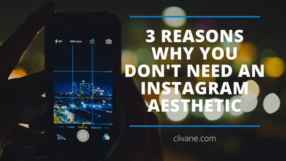 3 Reasons Why You Don't Need An Instagram Aesthetic