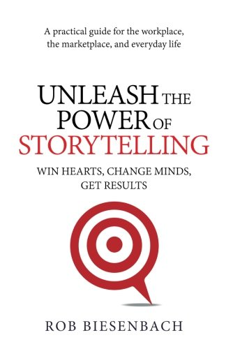 Book cover for Unleash the Power of Storytelling: Win Hearts, Change Minds, Get Results