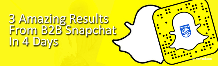 3 Amazing Results From B2B Snapchat In 4 Days