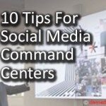 10 Tips For Social Media Command Centers