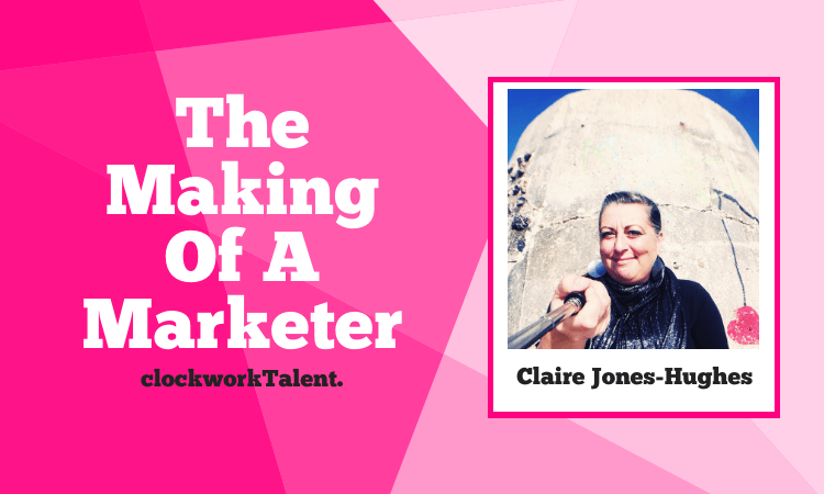 Claire Jones-Hughes - The Making of a Marketer Featured
