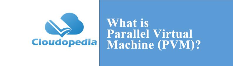 Definition of Parallel Virtual Machine (PVM)