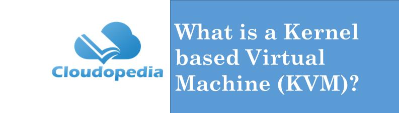 Definition Kernel based Virtual Machine (KVM)