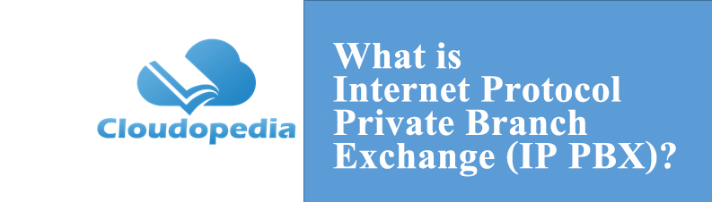 Definition of Internet Protocol Private Branch Exchange (IP PBX)
