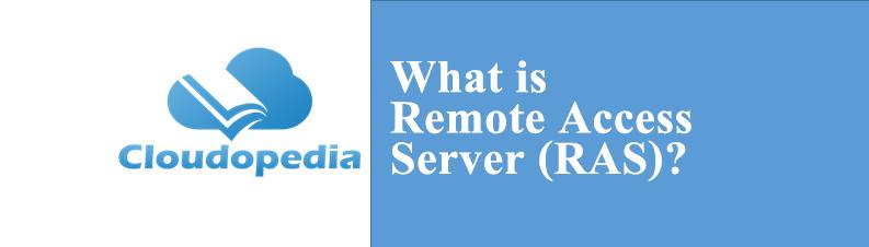 Definition of Remote Access Server (RAS)