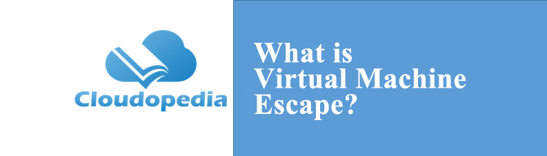 Definition of Virtual Machine Escape