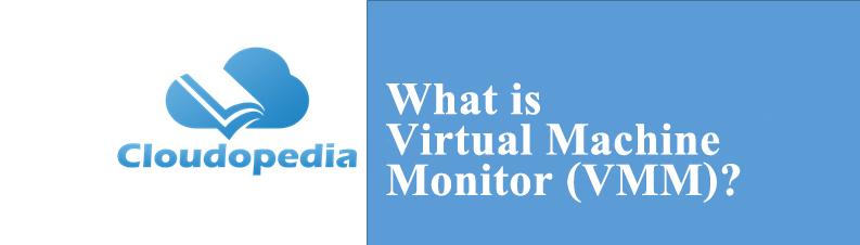 Virtual Machine Monitor (VMM)