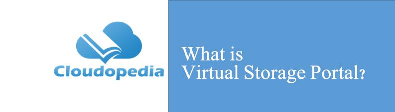 Definition of Virtual Storage Portal