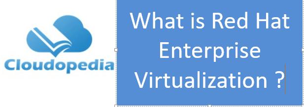 Definition of Red Hat Enterprise Virtualization