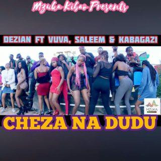 Audio Dezian Ft Vuva, Saleem & Kabagazi – CHEZA NA DUDU Download Mp3