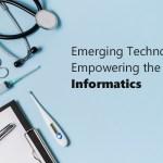 Emerging Technologies - Empowering Health Informatics