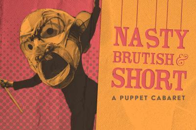 Chicago Puppet Cabaret Nasty, Brutish, and Short