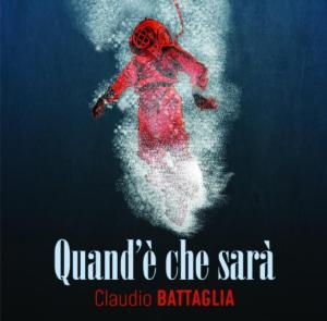 Quand'è che sarà - Album d'esordio per Claudio Battaglia