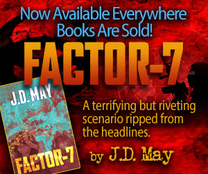 Promo: Now Available Everywhere Books Are Sold! - FACTOR-7 - A terrifying but riveting scenario ripped from the headlines. by J.D. May